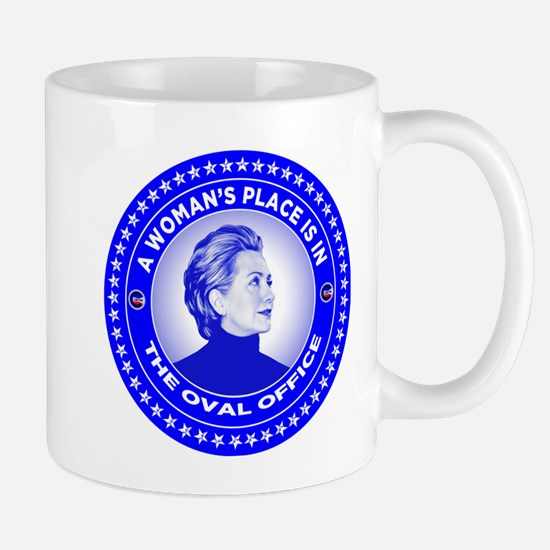 A Woman's Place is in the Oval Office. Mug