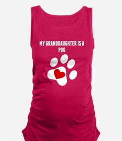 My Granddaughter Is A Pug Maternity Tank Top