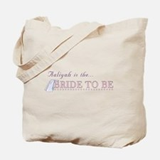 Aaliyah is the Bride to Be Tote Bag