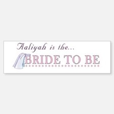 Aaliyah is the Bride to Be Bumper Bumper Bumper Sticker