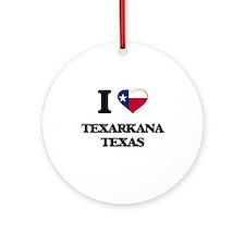 I love Texarkana Texas Ornament (Round)