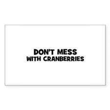 don't mess with cranberries Rectangle Decal