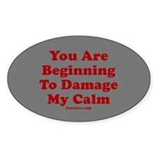 You are beginning to damage my calm Decal