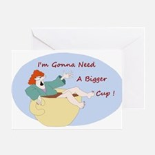 I think I'm gonna need a bigger cup Greeting Cards