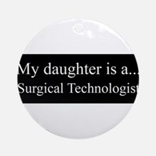 Daughter - Surgical Technologist Ornament (Round)