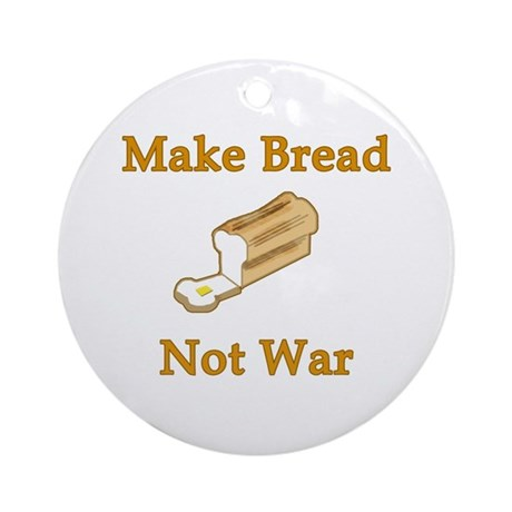 Make Bread Not War Ornament (Round)