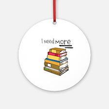 Need More Books Ornament (Round)