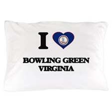 I love Bowling Green Virginia Pillow Case