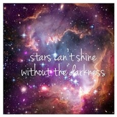 stars can't shine without the darkness inspiration Poster