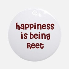 happiness is being Reet Ornament (Round)