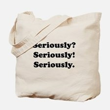 Seriously? Seriously! Tote Bag