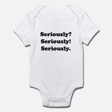 Seriously? Seriously! Infant Bodysuit