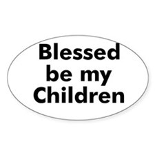 Blessed be my Children Oval Decal