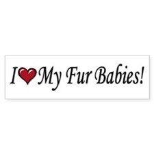 I Love My Fur Babies Bumper Bumper Bumper Sticker