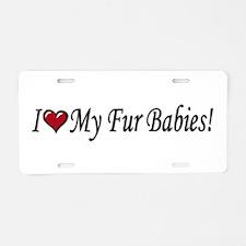 I Love My Fur Babies Aluminum License Plate