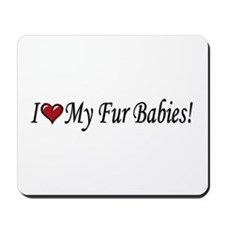 I Love My Fur Babies Mousepad