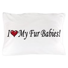 I Love My Fur Babies Pillow Case