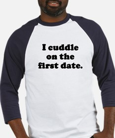 I cuddle on the first date. Baseball Jersey