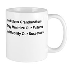 GOD BLESS GRANDMOTHERS. THEY MINIMIZE OUR FA Mugs