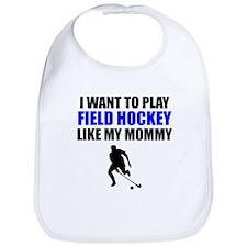 Field Hockey Like My Mommy Bib
