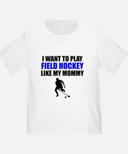 Field Hockey Like My Mommy T-Shirt