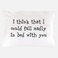 I Could Fall Madly In Bed With You Pillow Case