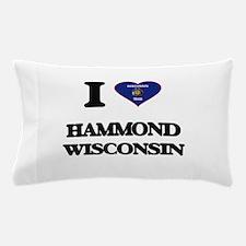 I love Hammond Wisconsin Pillow Case