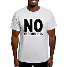 NO means NO. Ash Grey T-Shirt