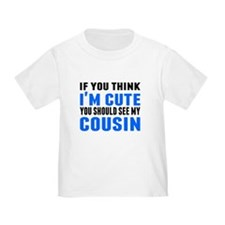 You Should See My Cousin T-Shirt