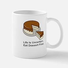 LIFE IS UNCERTAIN, EAT DESSERT FIRST, Mugs