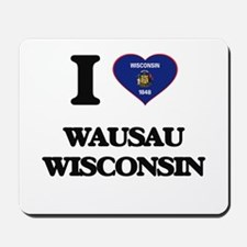 I love Wausau Wisconsin Mousepad