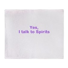 I talk to spirits Throw Blanket