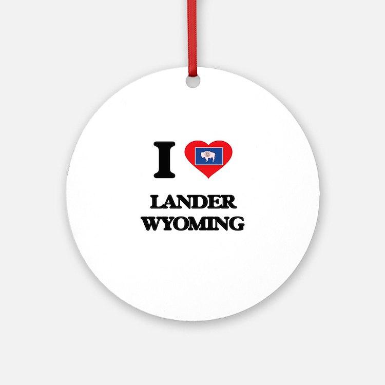 I love Lander Wyoming Ornament (Round)