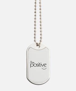 Stay Positive Dog Tags