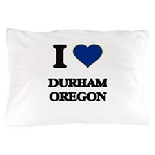 I love Durham Oregon Pillow Case