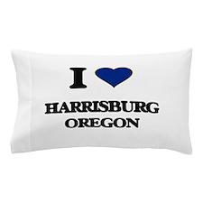 I love Harrisburg Oregon Pillow Case