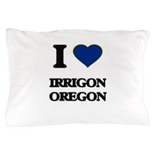 I love Irrigon Oregon Pillow Case