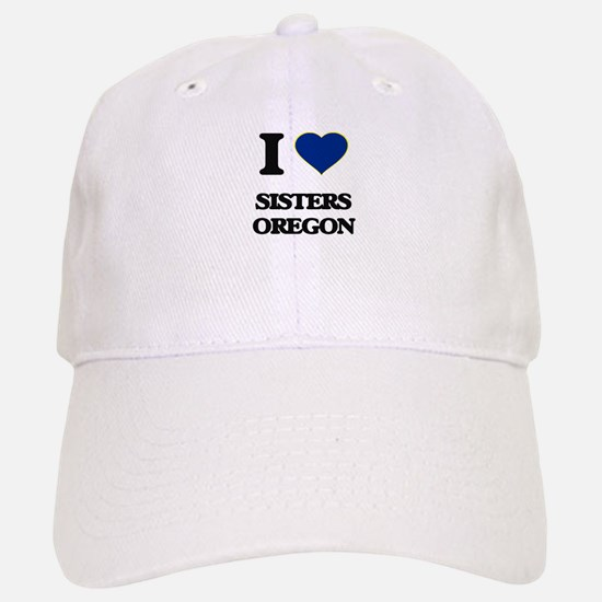 I love Sisters Oregon Baseball Baseball Cap
