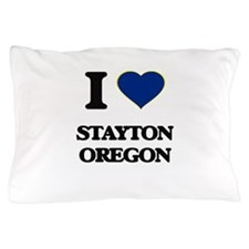 I love Stayton Oregon Pillow Case