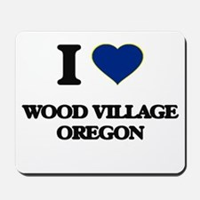 I love Wood Village Oregon Mousepad