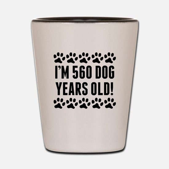 Im 560 Dog Years Old Shot Glass