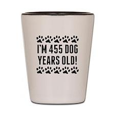 Im 455 Dog Years Old Shot Glass