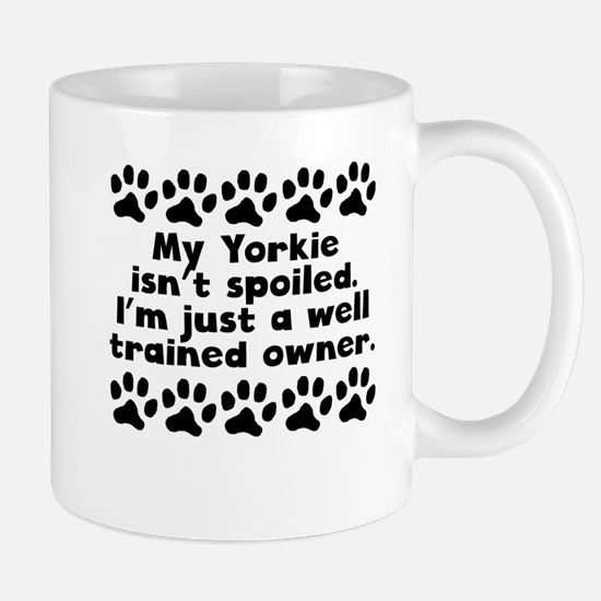 My Yorkie Isnt Spoiled Mugs
