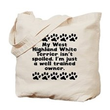 My West Highland White Terrier Isnt Spoiled Tote B