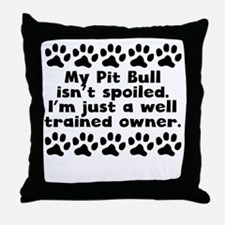 My Pit Bull Isnt Spoiled Throw Pillow