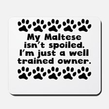 My Maltese Isnt Spoiled Mousepad