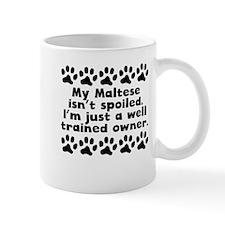 My Maltese Isnt Spoiled Mugs