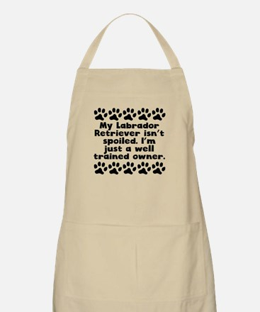My Labrador Retriever Isnt Spoiled Apron