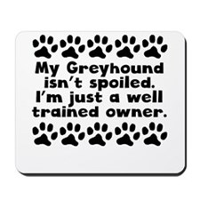 My Greyhound Isnt Spoiled Mousepad