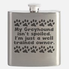 My Greyhound Isnt Spoiled Flask